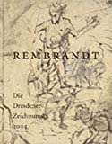 Rembrandt. Die Dresdener Zeichnungen 2004 - Thomas Ketelsen