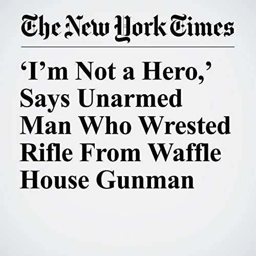 'I'm Not a Hero,' Says Unarmed Man Who Wrested Rifle From Waffle House Gunman copertina