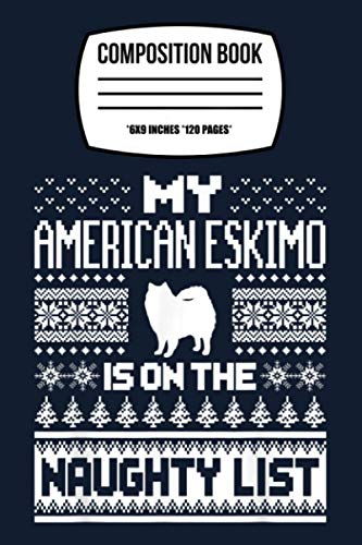 Composition Notebook: American Eskimo On Naughty List Dog Ugly Christmas 120 Wide Lined Pages - 6' x 9' - Planner, Journal, College Ruled Notebook, Diary for Women, Men, Teens, and Children