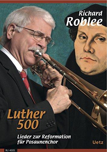 Luther 500. Lieder zur Reformation für 4 Blechbläser (2 Trp in B, 2 Posaunen und Partitur in C)