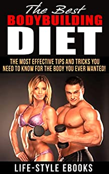 BODYBUILDING: The Best BODYBUILDING DIET - The Most Effective Tips And Tricks You Need To Know For The Body You Ever Wanted: (bodybuilding, bodybuilding ... bodyweight train, bodybuilding nutrition) by [LIFE-STYLE]