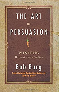 Art of Persuasion: Winning Without Intimidation