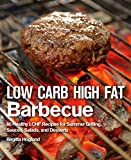 Low Carb High Fat Barbecue: 80 Healthy LCHF Recipes for Summer Grilling, Sauces, Salads, and...