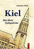 Kiel: Eine kleine Stadtgeschichte - Annerose Sieck