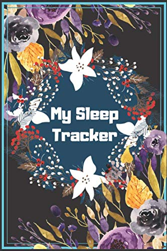 My sleep tracker log book: pre-filled / blank Tracking journal keep record sleep duration and notes, Monitor Sleeping Hours, Insomnia To Create Healthier Mindsets.Mental Health Diary .6