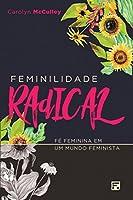 Feminilidade Radical. Fé Feminina em Um Mundo Feminista