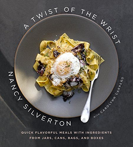A Twist of the Wrist: Quick Flavorful Meals with Ingredients from Jars, Cans, Bags, and Boxes: A Cookbook