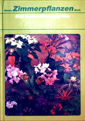 300 bunte Blumengrüsse. Pflegebuch aller Zimmerpflanzen