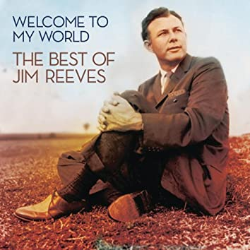 Welcome To My World: The Best Of Jim Reeves