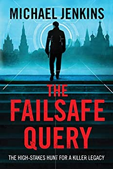 The Failsafe Query: The high risk search for a spy legacy (Failsafe Thrillers Book 1) by [Michael Jenkins]