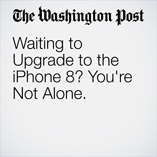 Waiting to Upgrade to the iPhone 8? You're Not Alone. copertina
