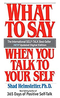 What To Say When You Talk To Your Self by [Shad Helmstetter]