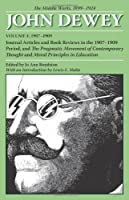 The Middle Works of John Dewey, Volume 4, 1899 - 1924: Journal Articles and Book Reviews in the 1907-1909 Period, and The Pragmatic Movement of ... in Education (Collected Works of John Dewey) by John Dewey(2008-04-28)