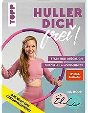 Huller dich frei! mit Elli Hoop. Stark und glücklich durch Hula Hoop Fitness: Trainiert Taille, Rücken, Po und Beckenboden - mit Übungen für Anfänger und Fortgeschrittene, Ernährungstipps und Rezepten
