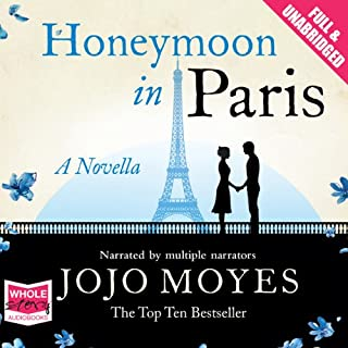 Honeymoon in Paris                   By:                                                                                                                                 Jojo Moyes                               Narrated by:                                                                                                                                 Clare Corbett,                                                                                        Penelope Rawlins                      Length: 2 hrs and 21 mins     150 ratings     Overall 4.1