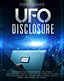 Ufo Disclosure: Declassified Documents, Military Encounters and Scientific Evidence of the True Existence of Aliens Kept Under Wraps from the 1940s to Today (English Edition)