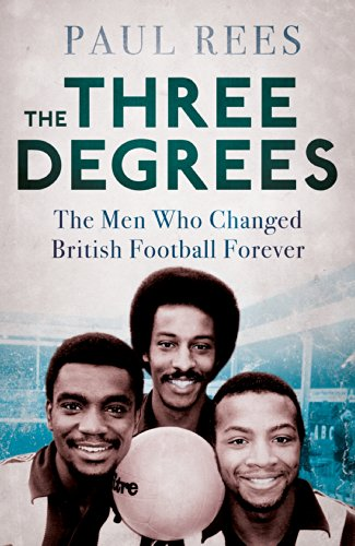 The Three Degrees: The Men Who Changed British Football Forever (English Edition)