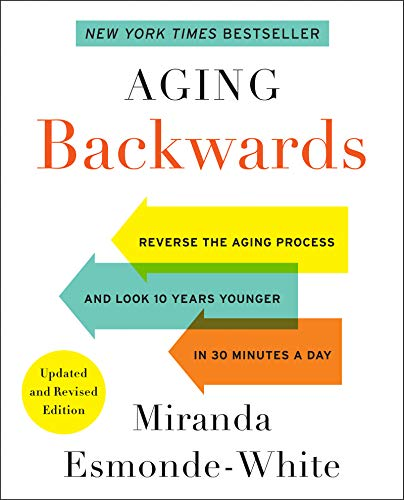 Compare Textbook Prices for Aging Backwards: Updated and Revised Edition: Reverse the Aging Process and Look 10 Years Younger in 30 Minutes a Day Illustrated Edition ISBN 9780062313348 by Esmonde-White, Miranda