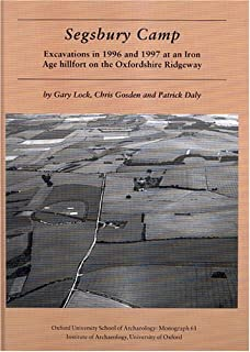 Segsbury Camp*: Excavations in 1996 and 1997 at an Iron Age Hillfort on the Oxfordshire Ridgeway (Oxford University School of Archaeology Monograph)