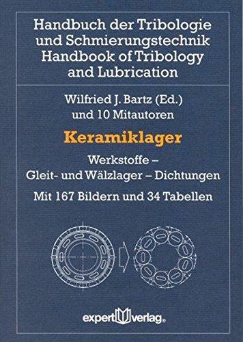 Keramiklager: Werkstoffe – Gleit- und Wälzlager – Dichtungen (Handbuch der Tribologie und Schmierungstechnik)