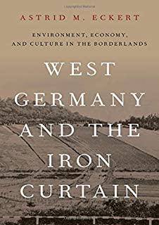 West Germany and the Iron Curtain: Environment, Economy, and Culture in the Borderlands