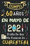 Cumplí 60 Años En Mayo De 2021: El Año En Que Me Pusieron En Cuarentena: Regalos 60 Años Cumpleaños Para Mujer, Hombre   Libro de visitas, 120 páginas ... amiga, novia, mujer, La madre, La padre