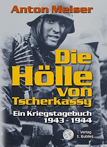 Die Hölle von Tscherkassy: Ein Kriegstagebuch 1943 - 1944