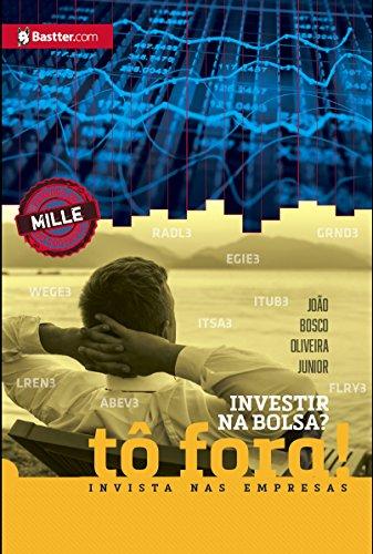 Investir na Bolsa? Tô fora! Invista nas empresas (Portuguese Edition)