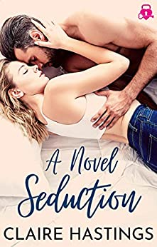 A Novel Seduction (I'm Yours Book 9) by [Claire Hastings]