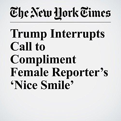 Trump Interrupts Call to Compliment Female Reporter's 'Nice Smile' copertina