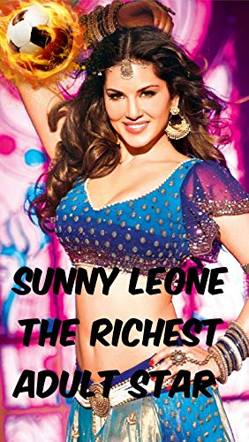 SUNNY LEONE RICHEST ADULT STAR (English Edition)
