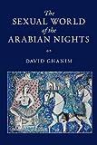 The Sexual World of the Arabian Nights - David Ghanim