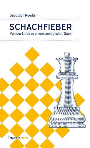 Schachfieber: Von der Liebe zu einem unmöglichen Spiel (mairisch mono)
