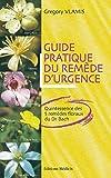 Guide pratique du remède d'urgence - Quintessence des 5 remèdes floraux du Dr Bach