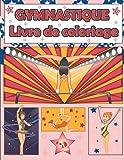 Gymnastique Livre De Coloriage: 50 jolies pages à colorier de gymnastique pour enfants et filles   grand cadeau de gymnastique pour les petites filles ... coloriage de gymnastique pour les 4-8-12 ans)