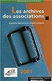Les archives des associations. Approche descriptive et conseils pratiques, Edition 2001