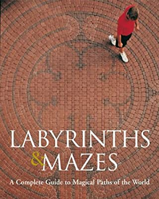 Labyrinths & Mazes: A Complete Guide to Magical Paths of the World