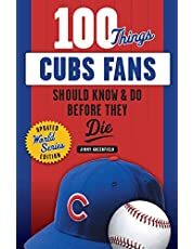 100 Things Cubs Fans Should Know & Do Before They Die (100 Things...Fans Should Know)