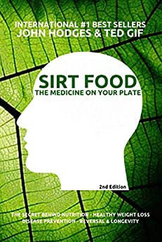 Immune System Support Diet: SIRT FOOD: The Secret Behind Diet, Healthy Weight Loss, Disease Prevention, Reversal & Longevity (The Medicine On Your Plate - Vol 1) by [John Hodges]