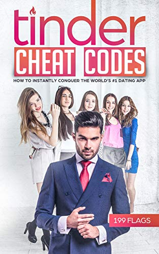 Tinder Cheat Codes: How to Effortlessly Meet and Attract Women on the World's #1 Dating App