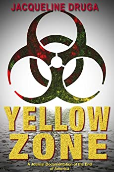 Yellow Zone: A Journal Documentation of the End of America by [Jacqueline Druga, Denise Moore]