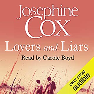 Lovers and Liars                   By:                                                                                                                                 Josephine Cox                               Narrated by:                                                                                                                                 Carole Boyd                      Length: 10 hrs and 29 mins     30 ratings     Overall 4.0