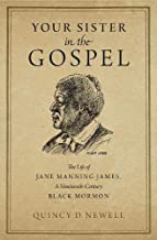 Your Sister in the Gospel: The Life of Jane Manning James, a Nineteenth-Century Black Mormon