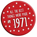 50th Birthday Badge - All The Best Things Were Made in 1971