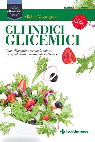 Gli indici glicemici: Come dimagrire e restare in salute con gli alimenti a basso Indice Glicemico