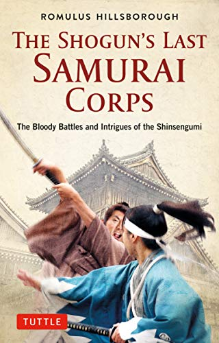 The Shogun's Last Samurai Corps: The Bloody Battles and Intrigues of the Shinsengumi (English Edition)