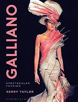 [Kerry Taylor]のGalliano: Spectacular Fashion (English Edition)