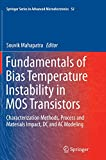 Fundamentals of Bias Temperature Instability in MOS Transistors: Characterization Methods, Process and Materials Impact, DC and AC Modeling