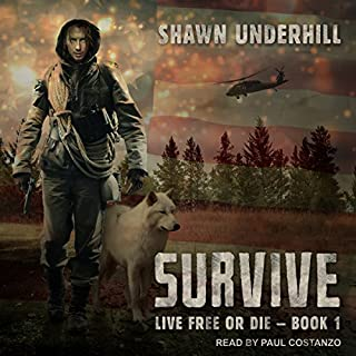 Survive     Live Free or Die Series, Book 1              Written by:                                                                                                                                 Shawn Underhill                               Narrated by:                                                                                                                                 Paul Costanzo                      Length: 4 hrs and 47 mins     Not rated yet     Overall 0.0