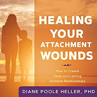 Healing Your Attachment Wounds     How to Create Deep and Lasting Intimate Relationships              Written by:                                                                                                                                 Diane Poole Heller                               Narrated by:                                                                                                                                 Diane Poole Heller                      Length: 6 hrs and 6 mins     18 ratings     Overall 4.9